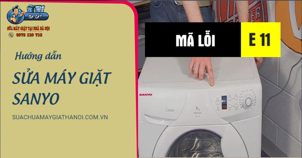 Hướng dẫn sửa máy giặt Sanyo báo lỗi E 11