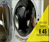 Máy giặt Sanyo báo lỗi E 45 _ Hướng dẫn cách sửa