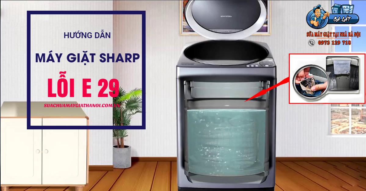 Hướng dẫn sửa máy giặt Sharp báo lỗi E 29