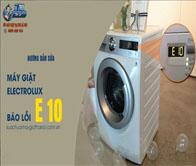 Máy Giặt Electrolux Báo Lỗi E 10 – Hướng Dẫn Cách Sửa