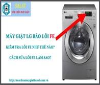 Hướng Dẫn Cách Sửa Máy Giặt LG Báo Lỗi FE – Lỗi Trào Nước